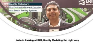India is looking at BIM, Reality Modeling the right way says Kaushik Chakraborty of Bentley System