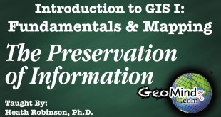 GIS Fundamentals and Mapping 19: The Preservation of Information