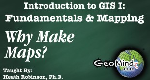 GIS Fundamentals and Mapping 23: Why Make Maps?