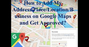 How to Add My Address or Place on Google Maps? updated 2017