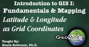 GIS Fundamentals and Mapping 8: Latitude and Longitude as Grid Coordinates