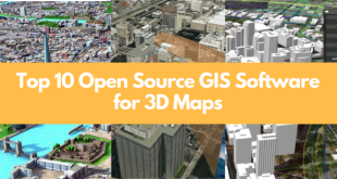 Top 10 Open Source GIS Software for 3D Maps