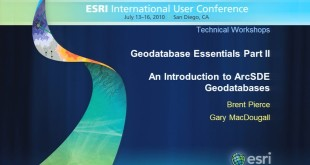 Esri 2010 UC Tech Session: Geodatabase Essentials Part 2 – An Introduction to ArcSDE Geodatabases